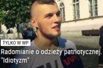 """Lewizna i intelektualna mielizna – tak zazwyczaj odbieram materiały zamieszczane na portalu WP.pl. Tym razem moją uwagę przykuło jedno zdjęcie (powyżej) i tytuł : Radomianie o odzieży patriotycznej. """"Idiotyzm"""". Redaktor […]"""